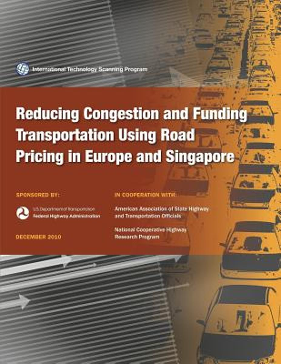 Reducing Congestion and Funding Transportation Using Road Pricing in Europe and Singapore