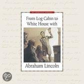 From Log Cabin To White House With Abraham Lincoln