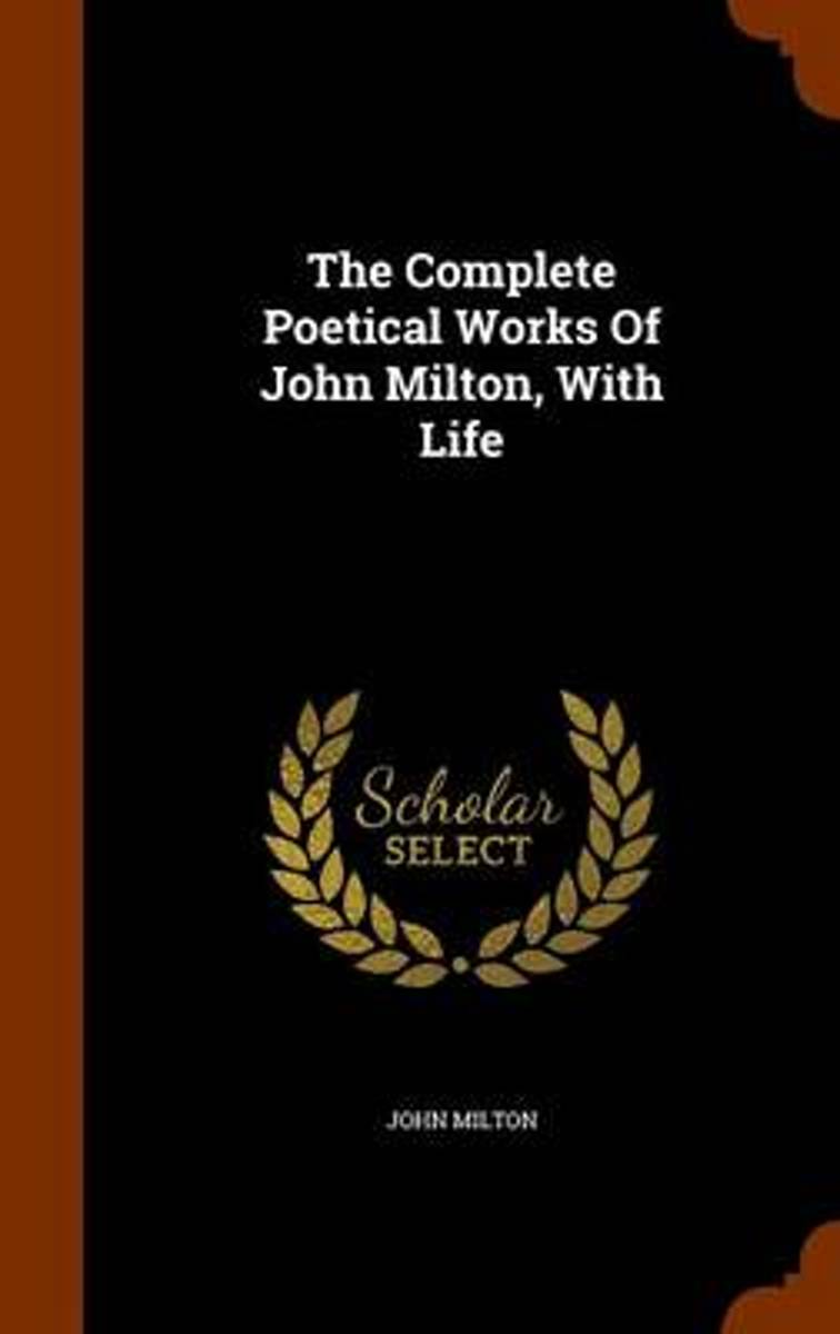 The Complete Poetical Works of John Milton, with Life