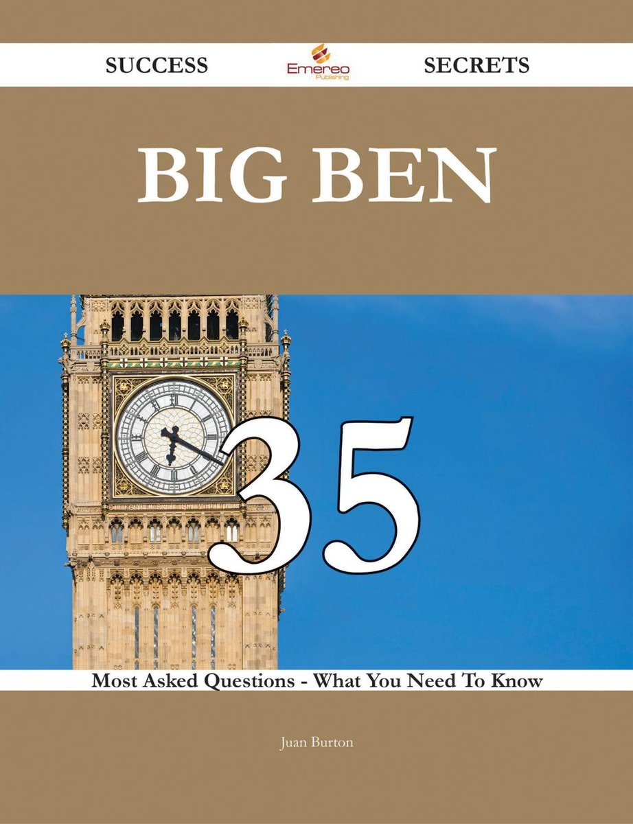 Big Ben 35 Success Secrets - 35 Most Asked Questions On Big Ben - What You Need To Know