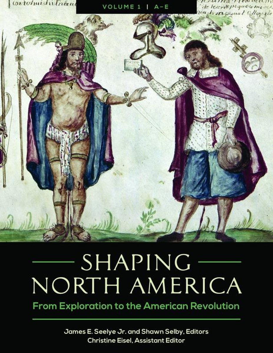 Shaping North America: From Exploration to the American Revolution [3 volumes]
