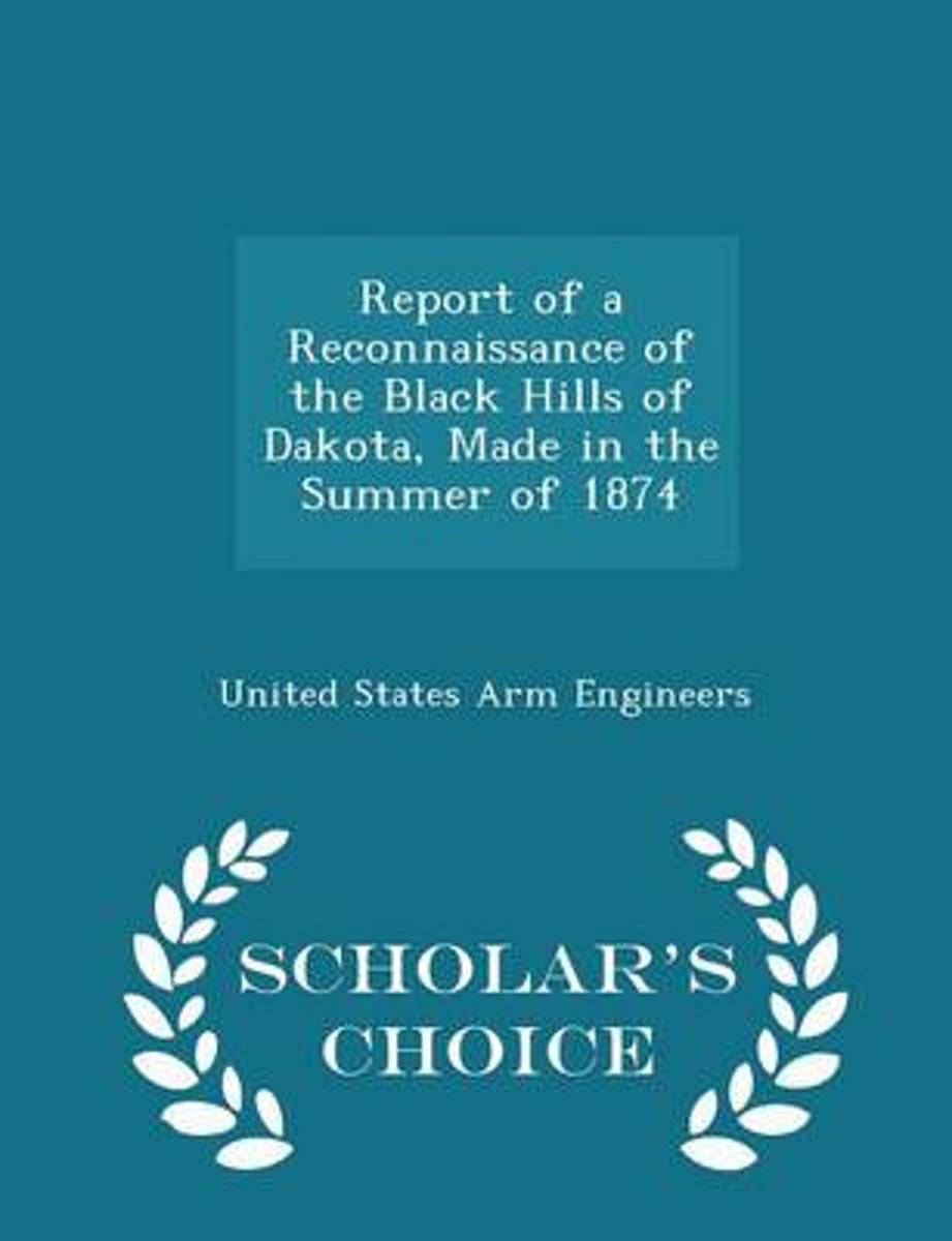 Report of a Reconnaissance of the Black Hills of Dakota, Made in the Summer of 1874 - Scholar's Choice Edition