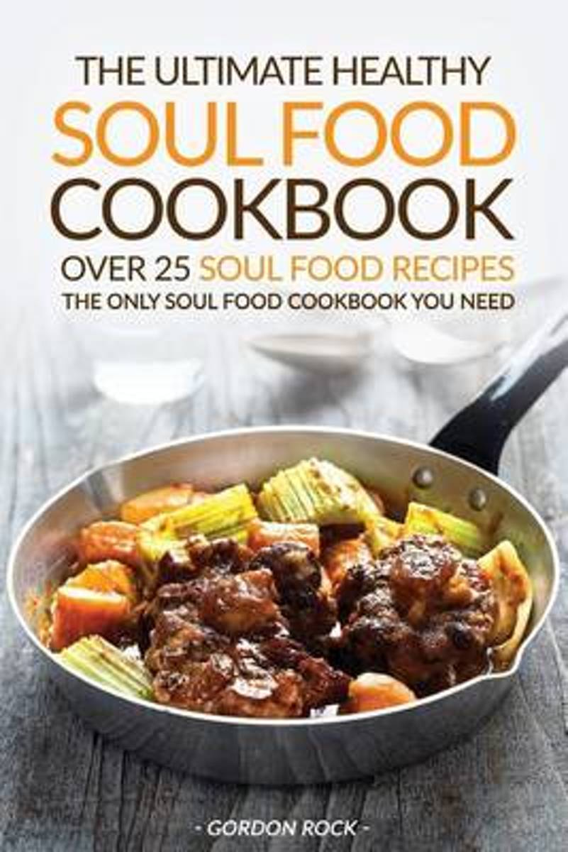 The Ultimate Healthy Soul Food Cookbook - Over 25 Soul Food Recipes