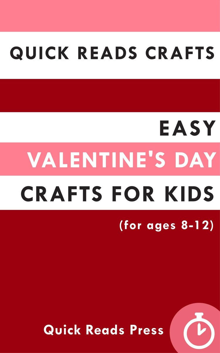 Quick Reads Crafts: Easy Valentine's Day Crafts for Kids (for ages 8-12)