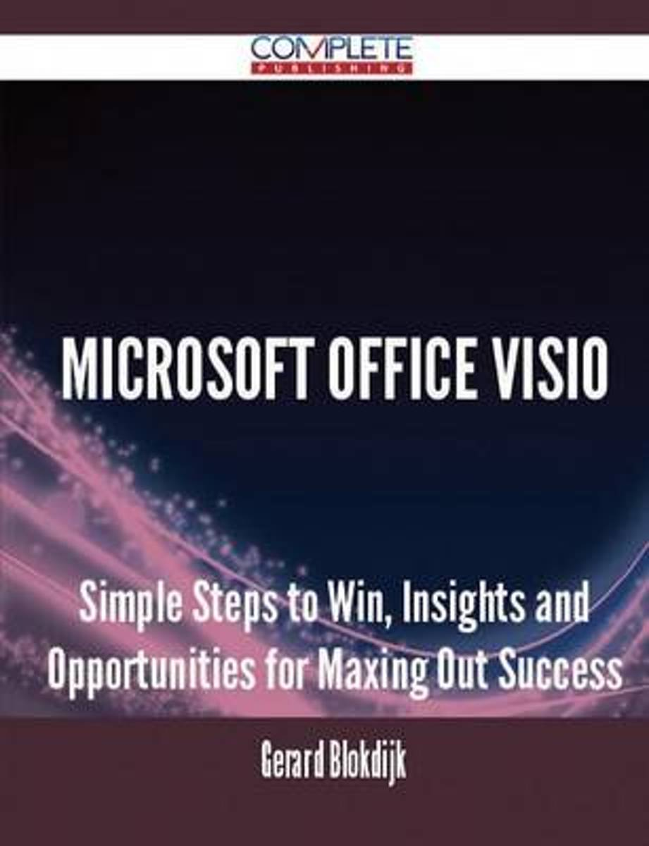 Microsoft Office VISIO - Simple Steps to Win, Insights and Opportunities for Maxing Out Success