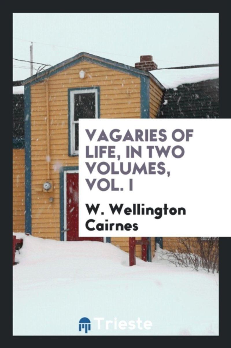 Vagaries of Life, in Two Volumes, Vol. I