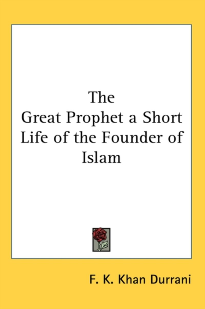 The Great Prophet a Short Life of the Founder of Islam