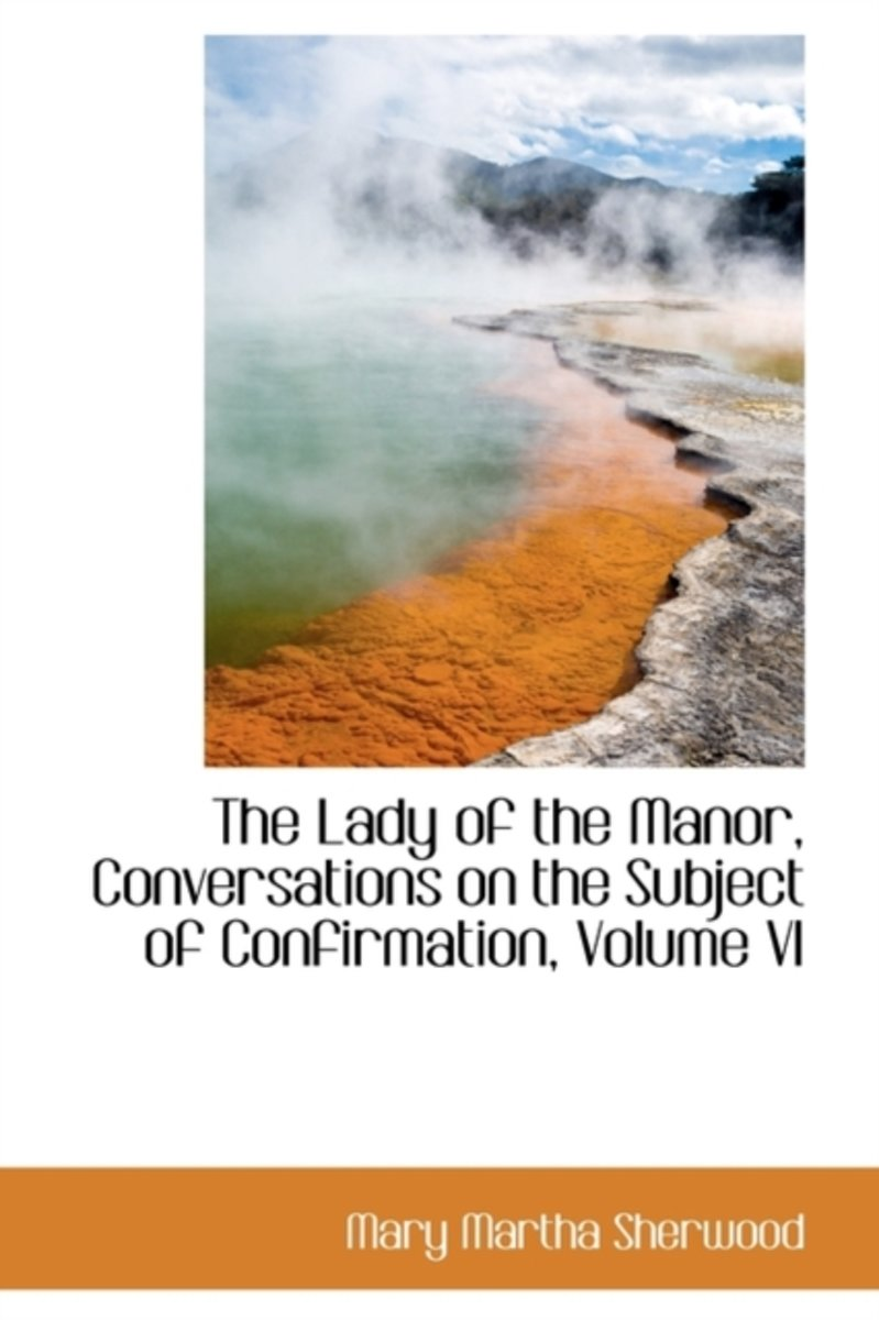 The Lady of the Manor, Conversations on the Subject of Confirmation, Volume VI