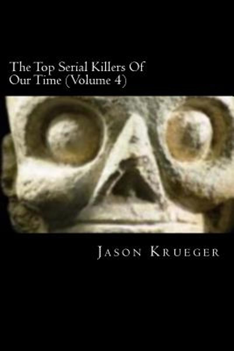 The Top Serial Killers of Our Time (Volume 4)
