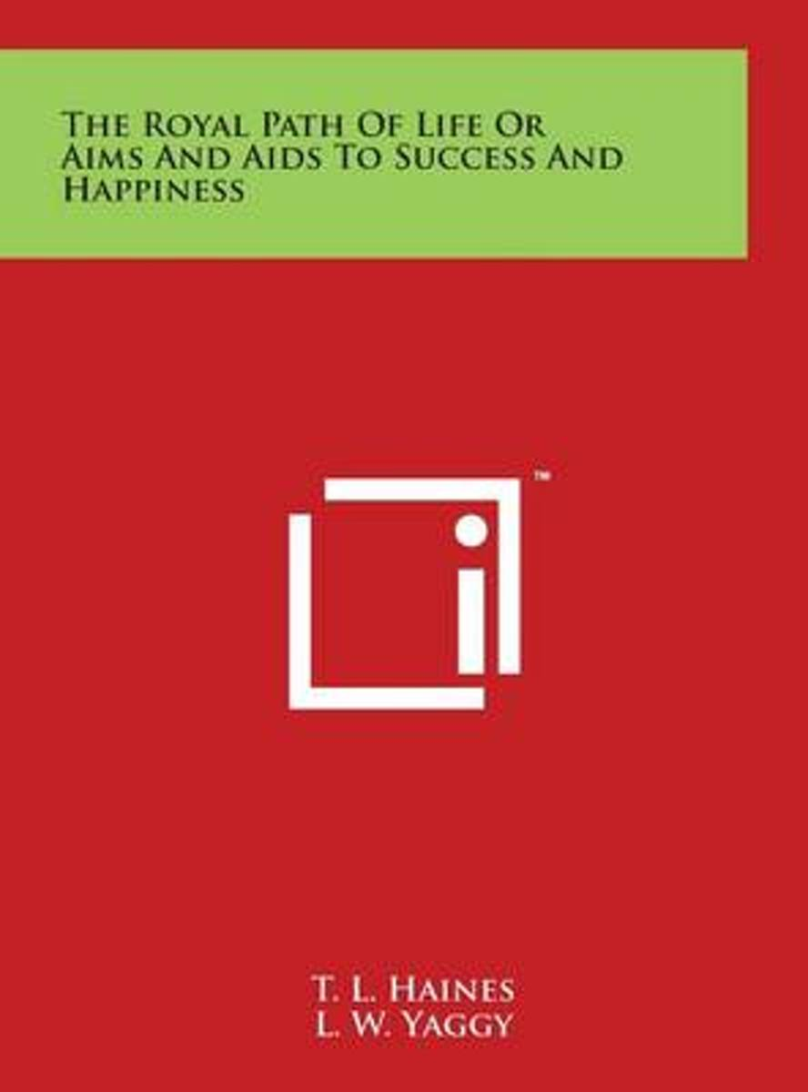 The Royal Path of Life or Aims and AIDS to Success and Happiness