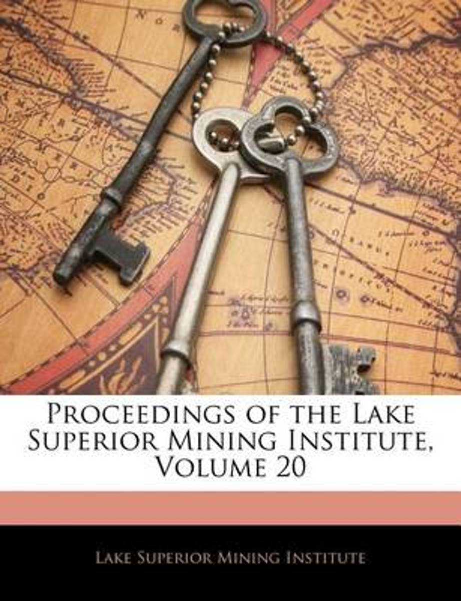 Proceedings of the Lake Superior Mining Institute, Volume 20
