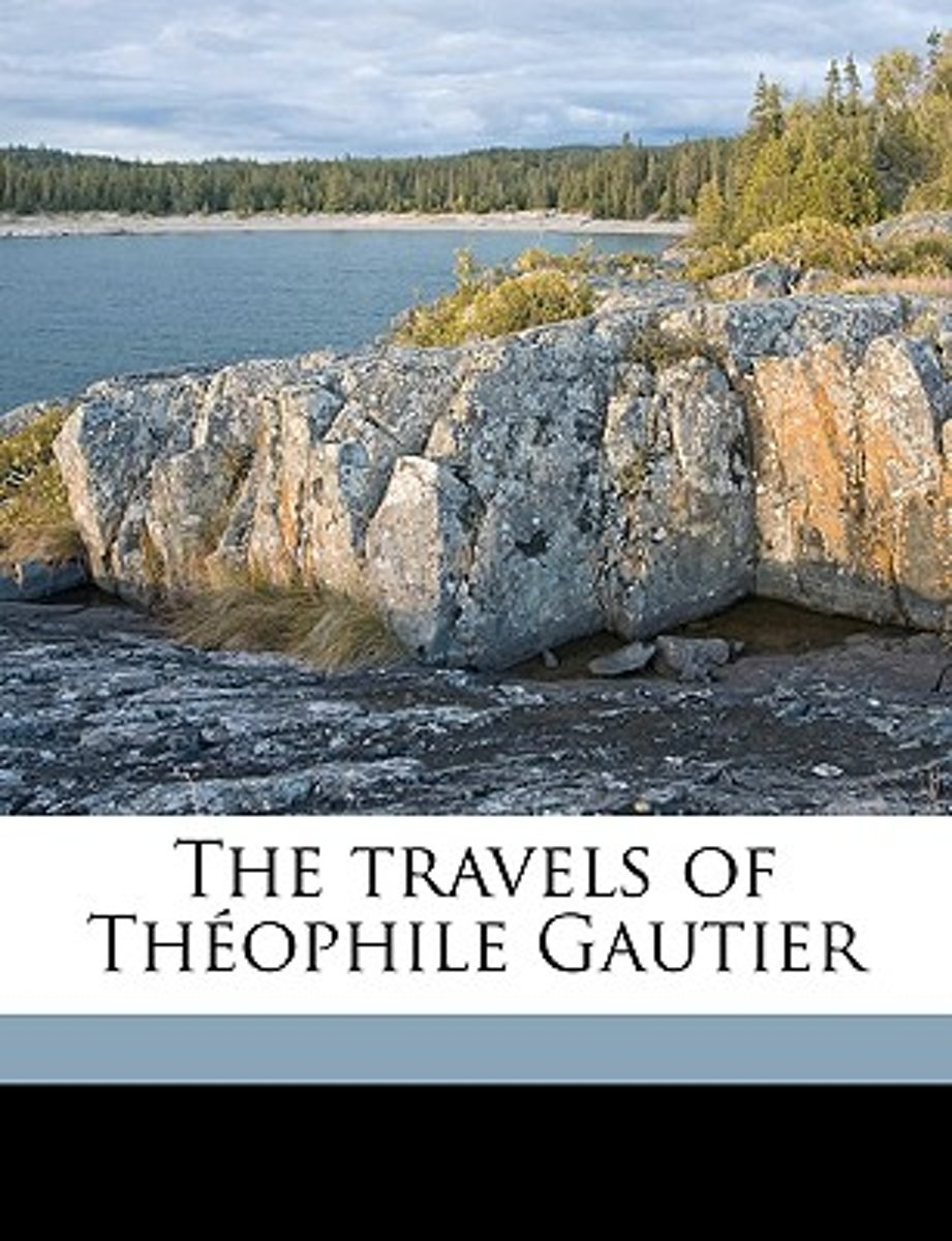 The Travels of Th Ophile Gautier Volume 4