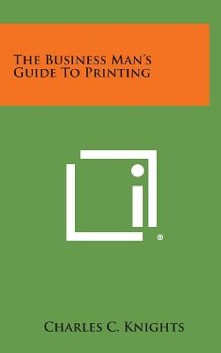 The Business Man's Guide to Printing