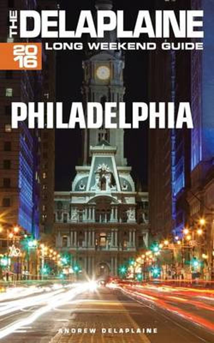 Philadelphia - The Delaplaine 2016 Long Weekend Guide