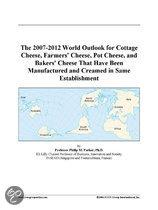 The 2007-2012 World Outlook for Cottage Cheese, Farmers' Cheese, Pot Cheese, and Bakers' Cheese That Have Been Manufactured and Creamed in Same Establ