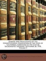 Debates And Proceedings Of The Constitutional Convention Of The State Of California, Convened At The City Of Sacramento, Saturday, September 28, 1978,