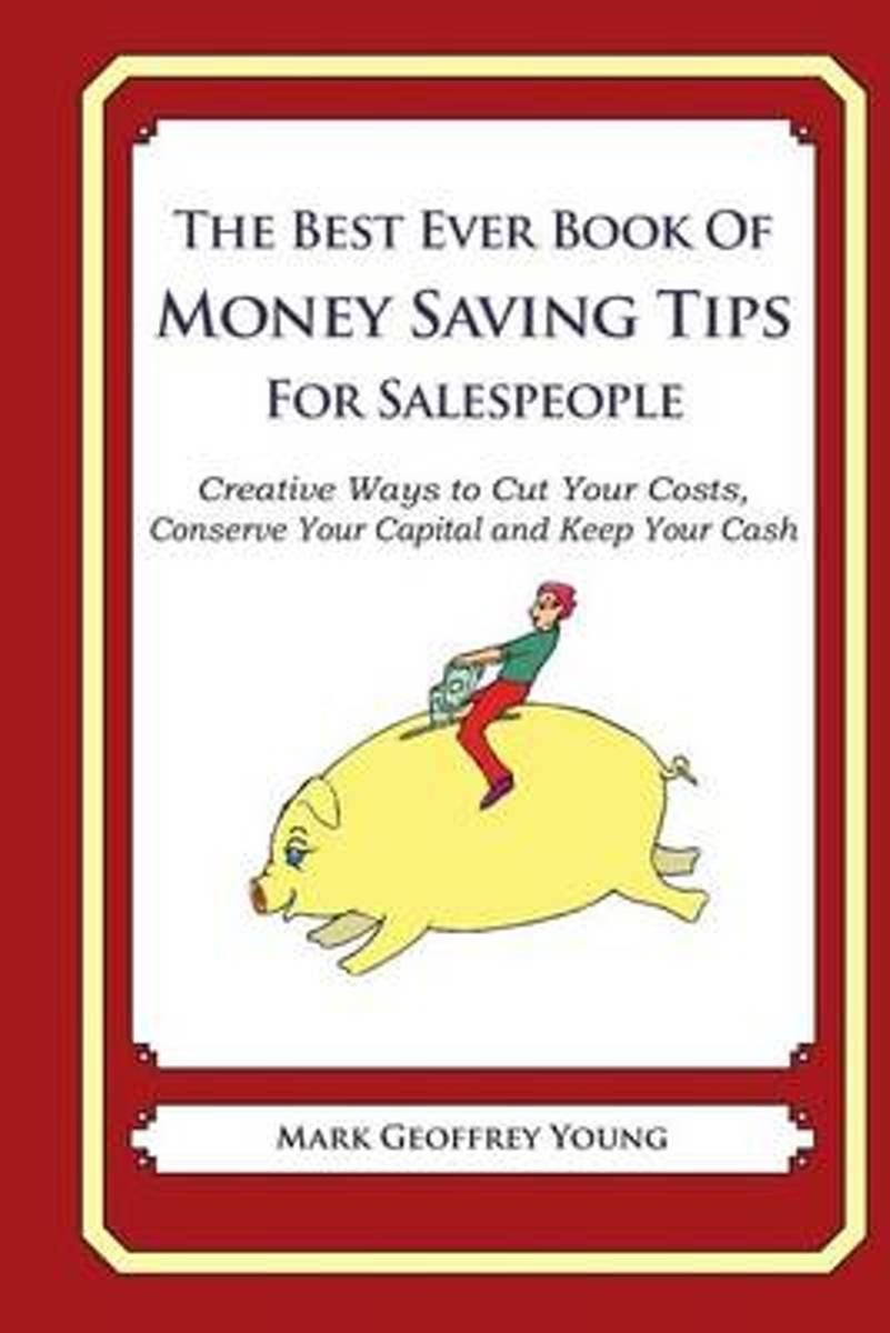 The Best Ever Book of Money Saving Tips for Salespeople