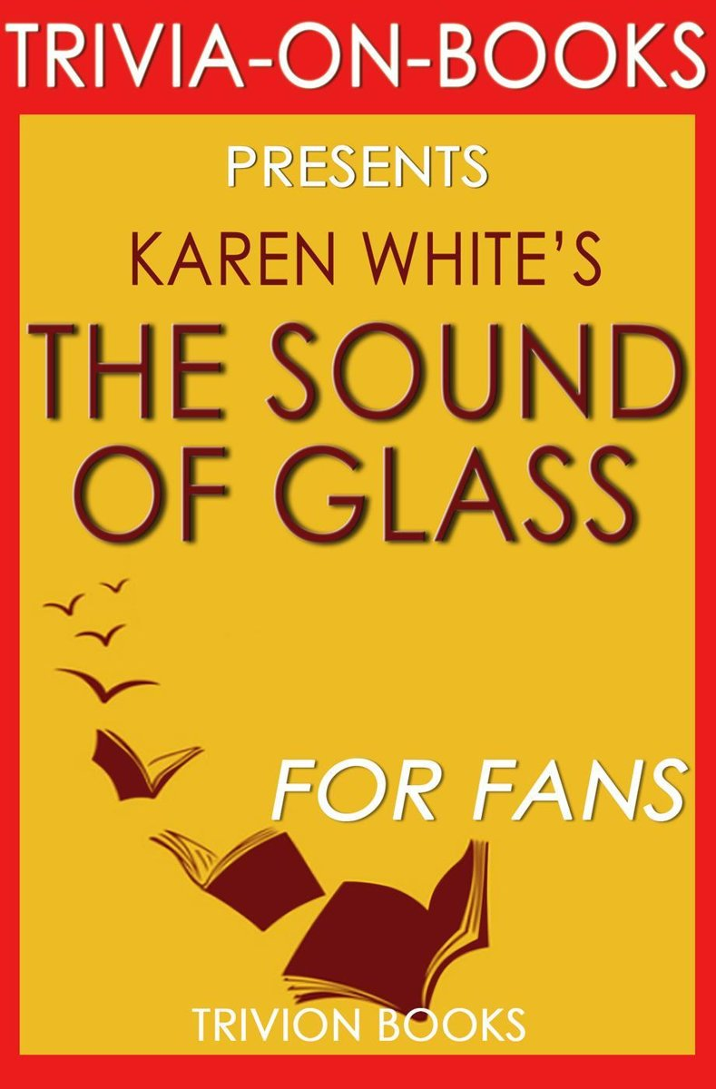 The Sound of Glass: A Novel By Karen White (Trivia-On-Books)