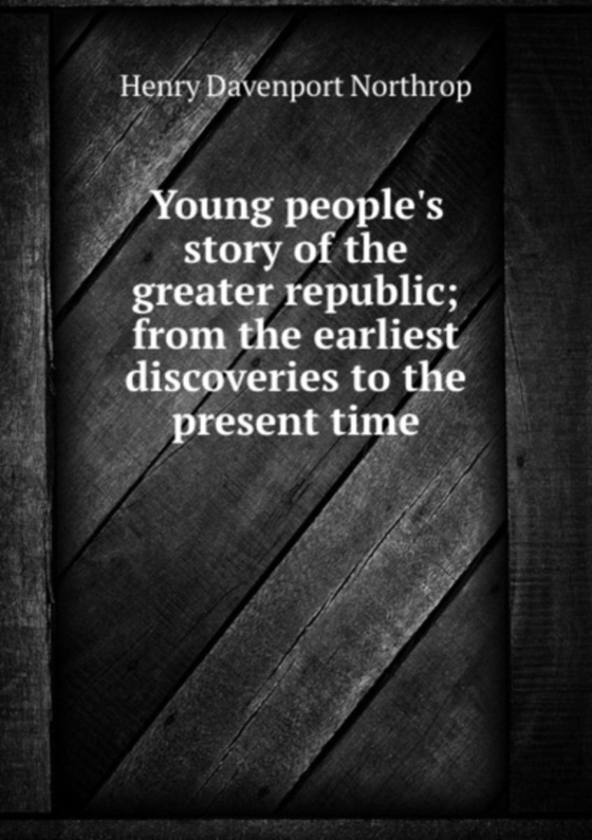 Young People's Story of the Greater Republic; from the Earliest Discoveries to the Present Time