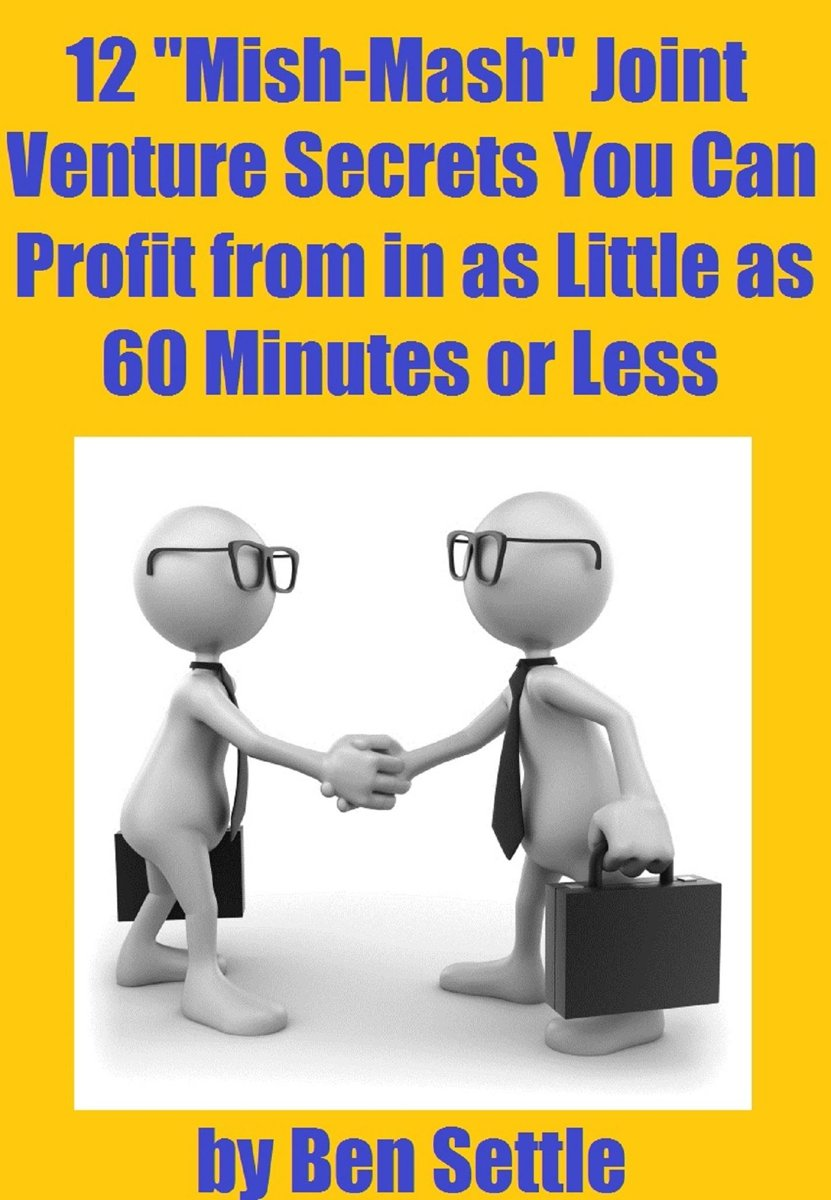 """12 """"Mish-Mash"""" Joint Venture Secrets You Can Profit From In As Little As 60 Minutes Or Less"""