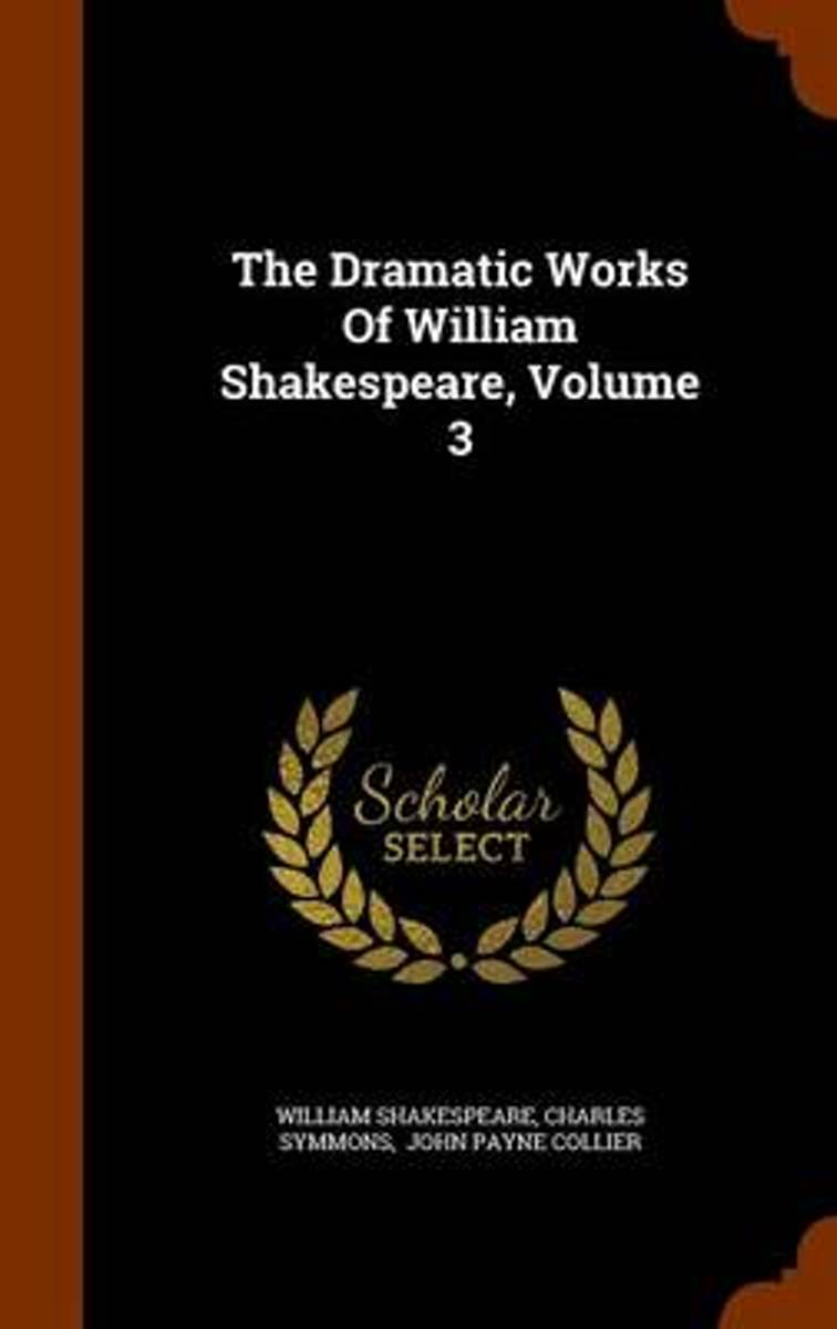 The Dramatic Works of William Shakespeare, Volume 3