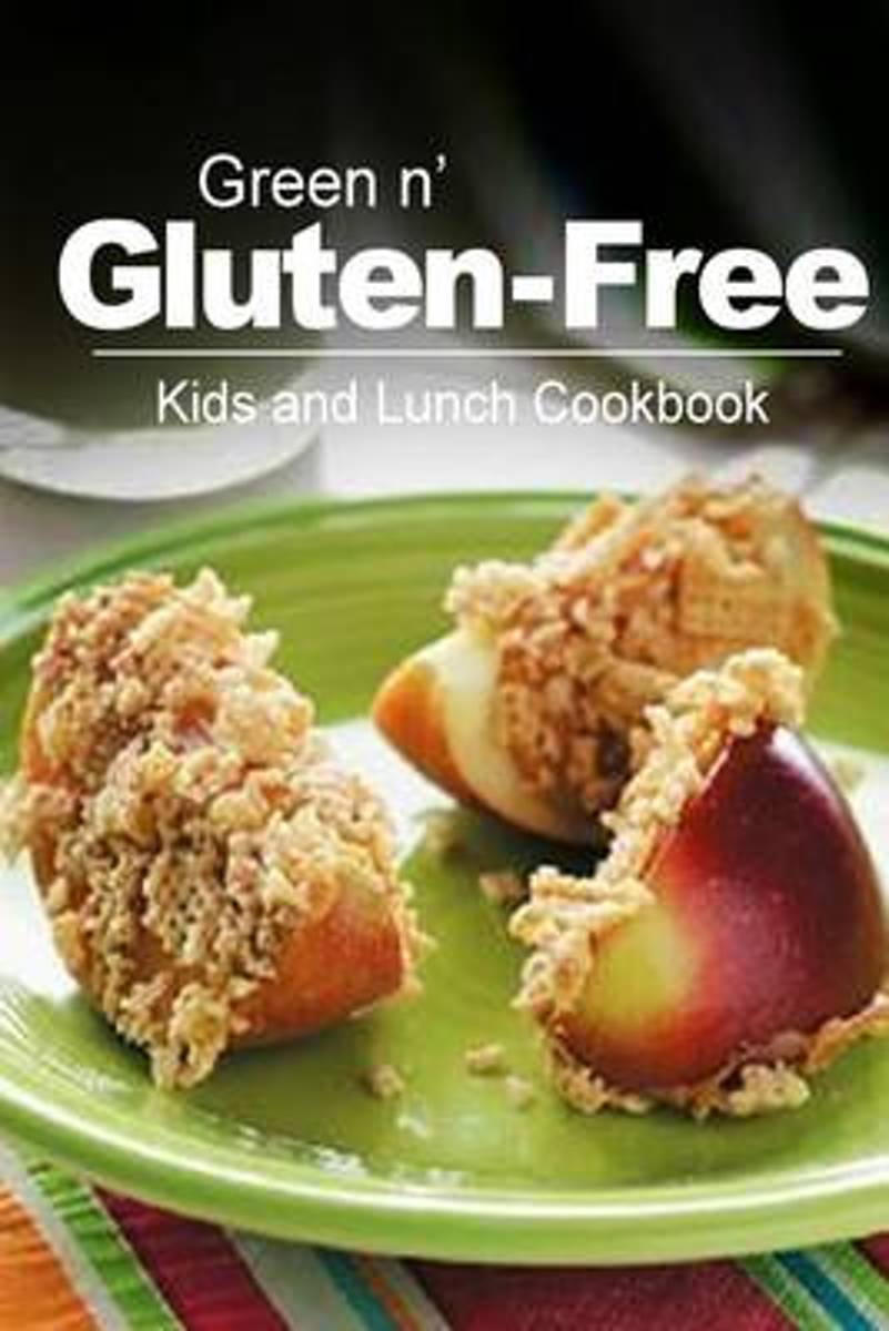 Green N' Gluten-Free - Kids and Lunch Cookbook