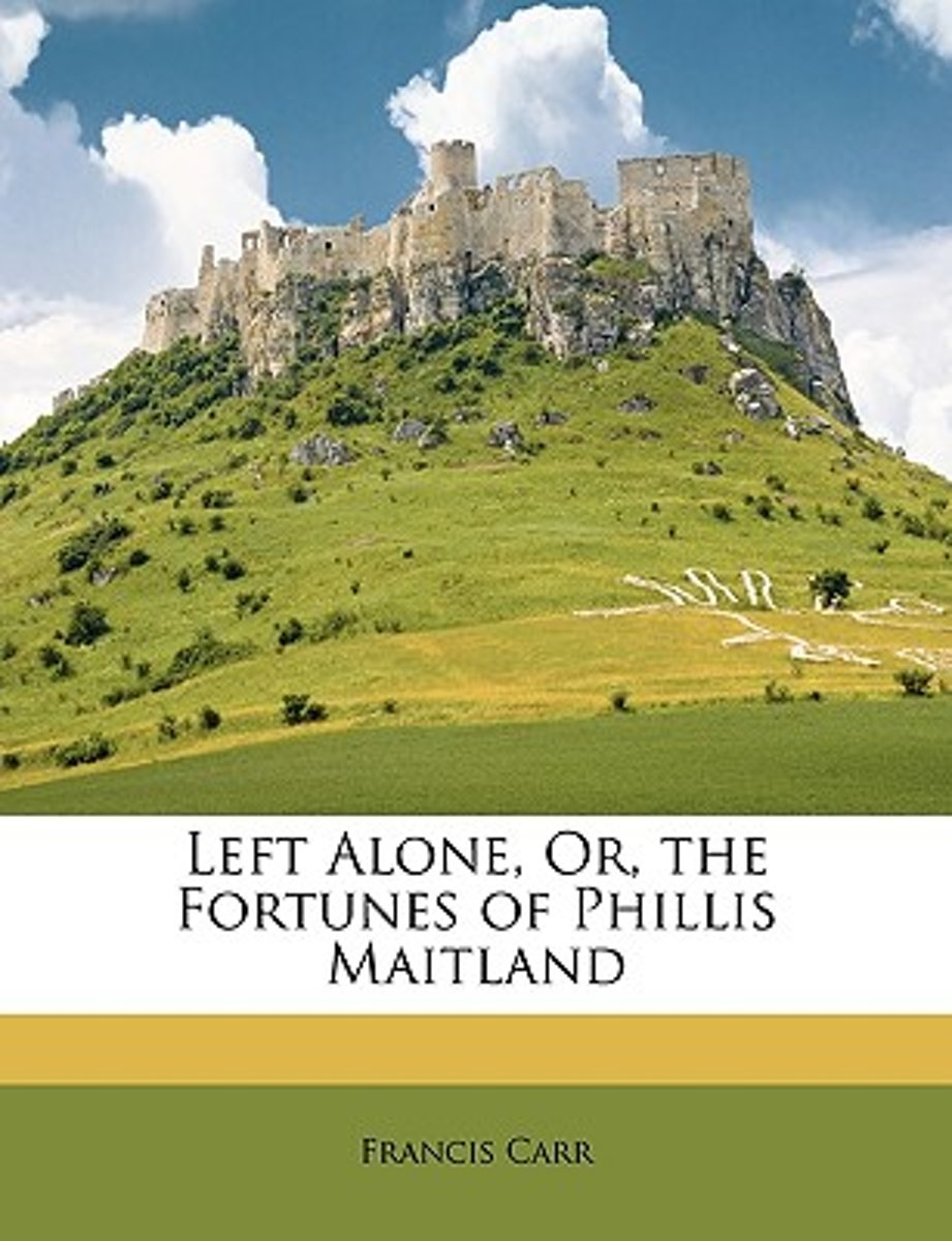 Left Alone, Or, the Fortunes of Phillis Maitland