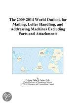 The 2009-2014 World Outlook for Mailing, Letter Handling, and Addressing Machines Excluding Parts and Attachments