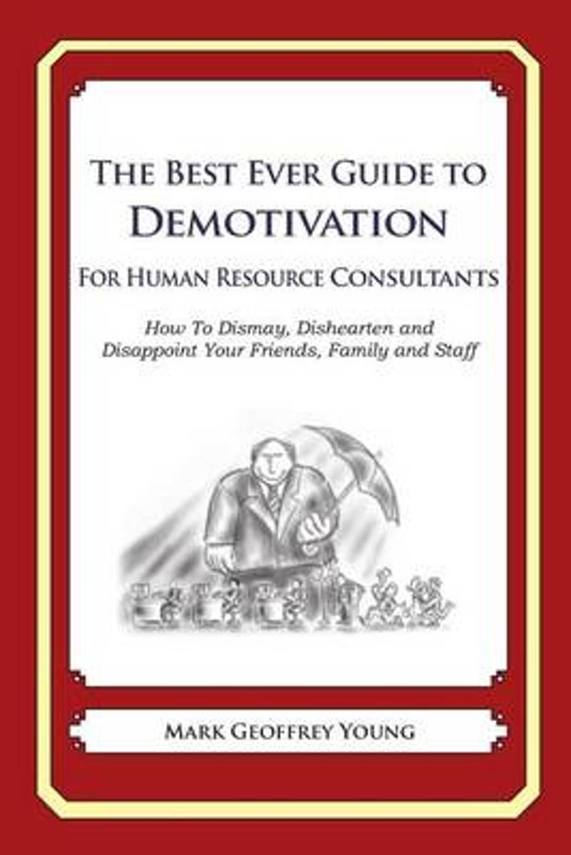 The Best Ever Guide to Demotivation for Human Resource Consultants