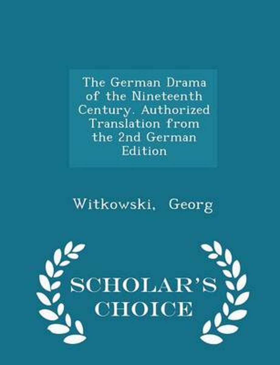 The German Drama of the Nineteenth Century. Authorized Translation from the 2nd German Edition - Scholar's Choice Edition