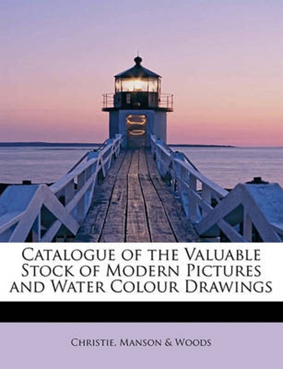 Catalogue of the Valuable Stock of Modern Pictures and Water Colour Drawings