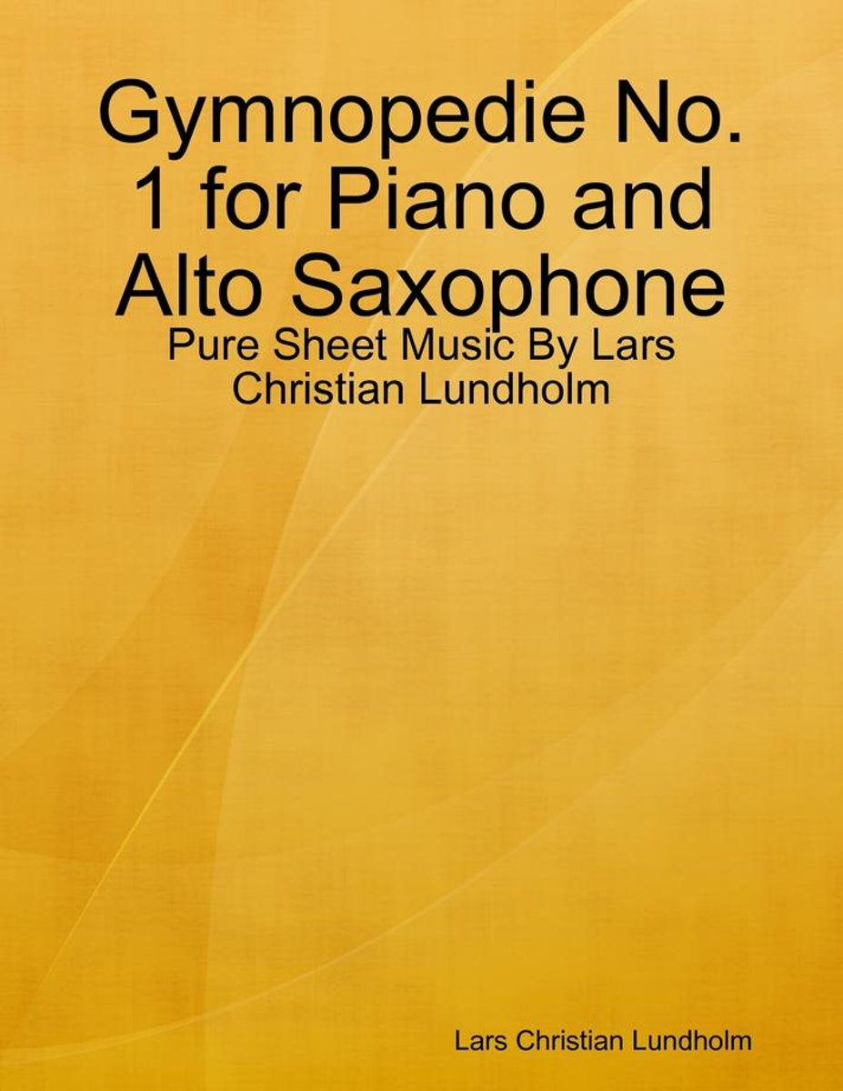 Gymnopedie No. 1 for Piano and Alto Saxophone - Pure Sheet Music By Lars Christian Lundholm