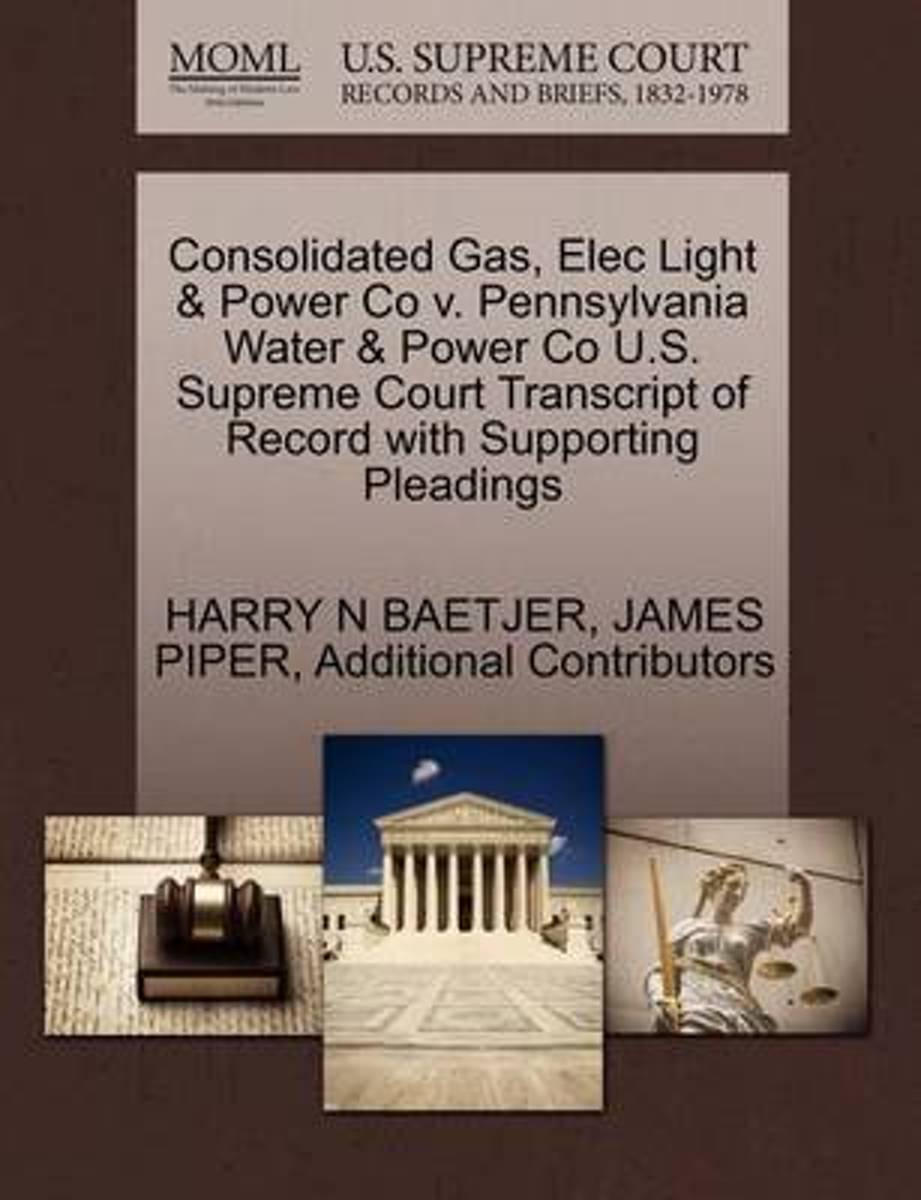 Consolidated Gas, Elec Light & Power Co V. Pennsylvania Water & Power Co U.S. Supreme Court Transcript of Record with Supporting Pleadings