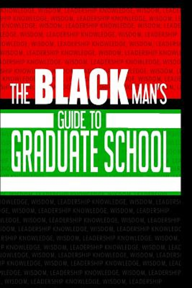 The Black Man's Guide to Graduate School