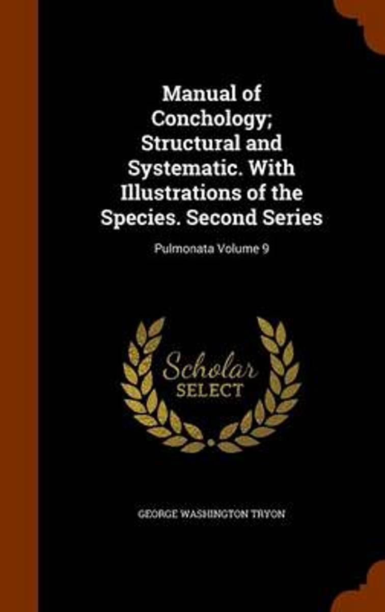Manual of Conchology; Structural and Systematic. with Illustrations of the Species. Second Series