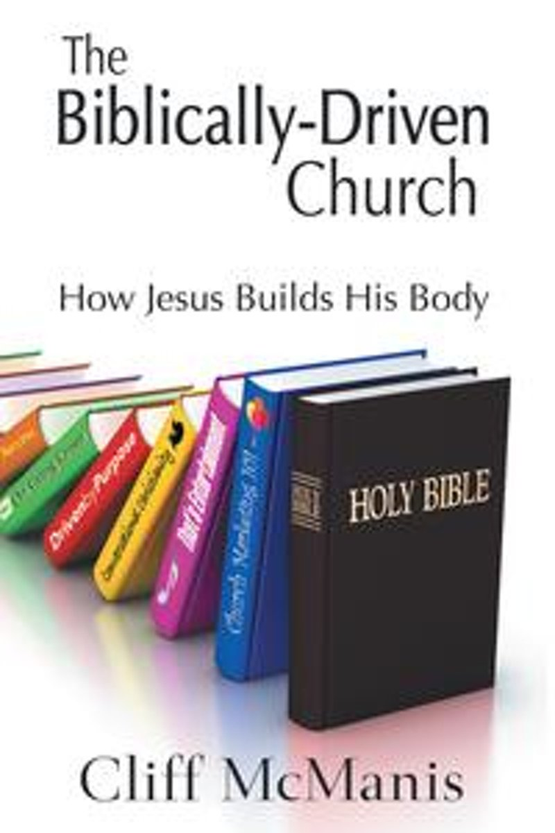 The Biblically-Driven Church: How Jesus Builds His Body