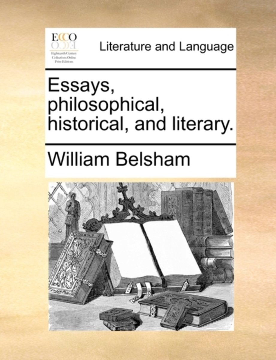 Essays, Philosophical, Historical, and Literary