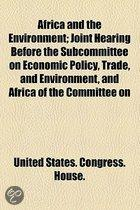 Africa And The Environment; Joint Hearing Before The Subcommittee On Economic Policy, Trade, And Environment, And Africa Of The Committee On