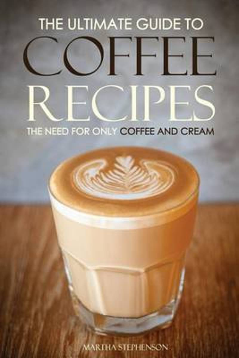 The Ultimate Guide to Coffee Recipes - The Need for Only Coffee and Cream