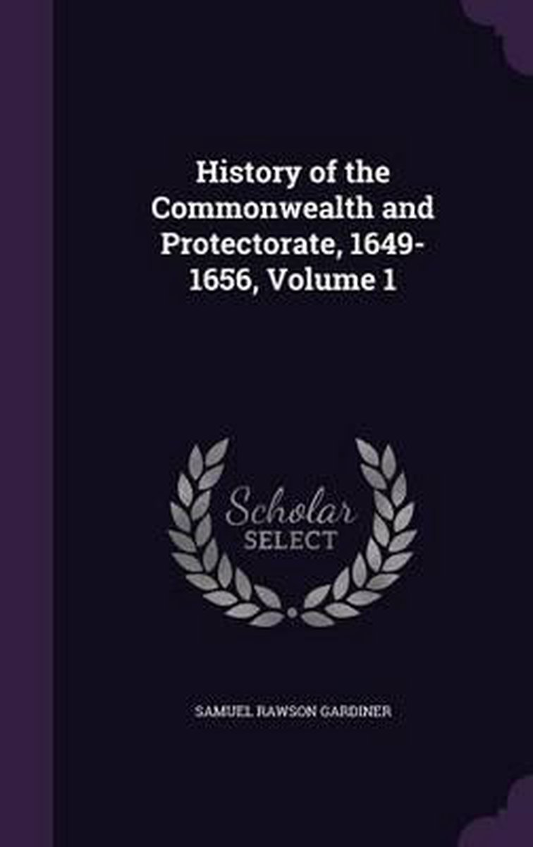 History of the Commonwealth and Protectorate, 1649-1656, Volume 1