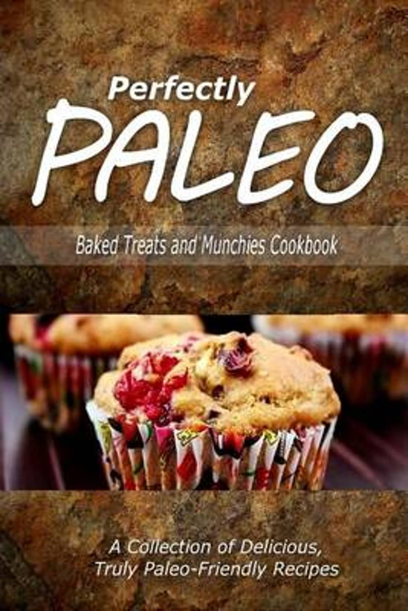 Perfectly Paleo - Baked Treats and Munchies Cookbook