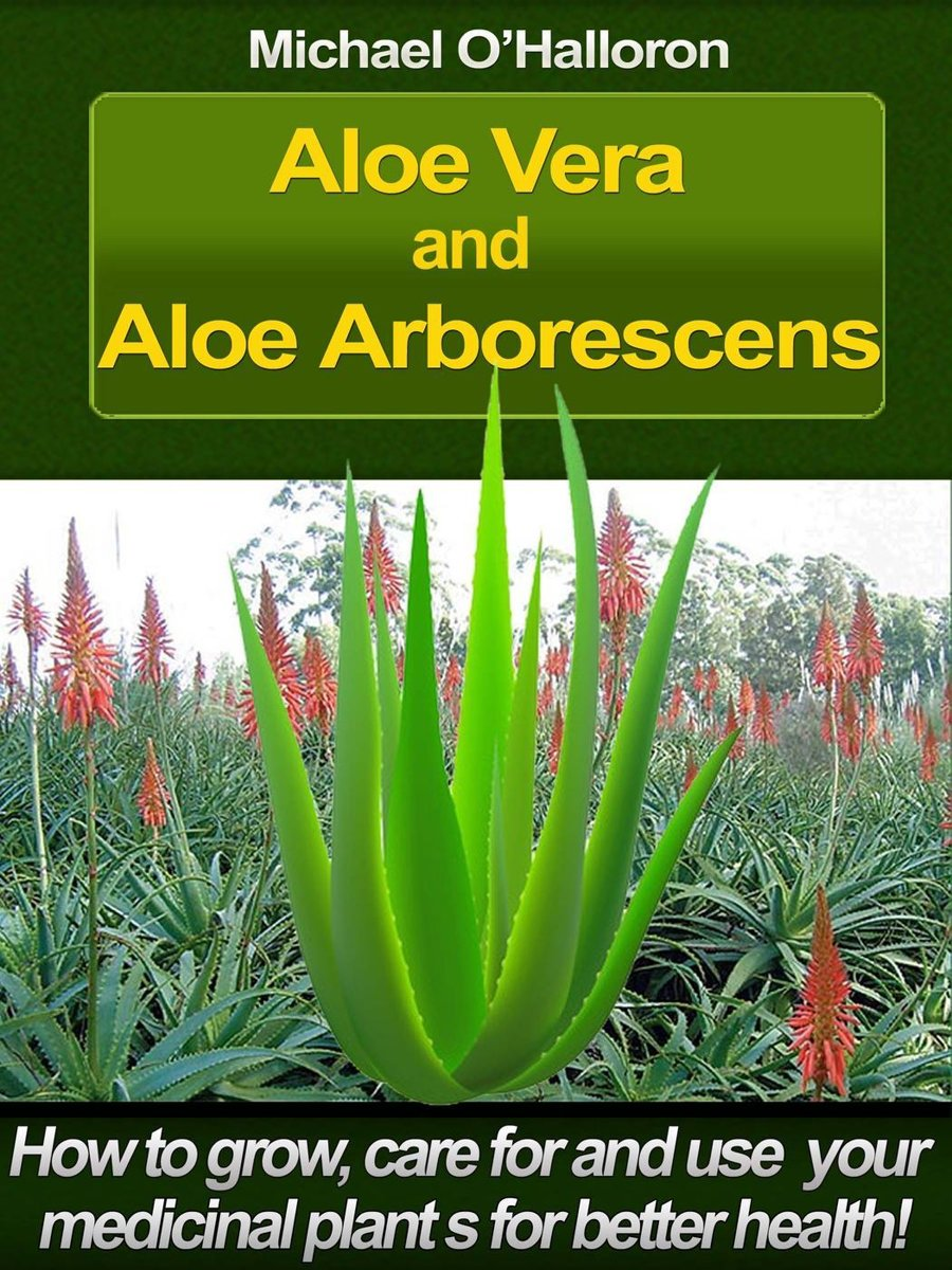 Aloe Vera and Aloe Arborescens: How to Grow, Care for and Use your Medicinal Plants for Better Health!