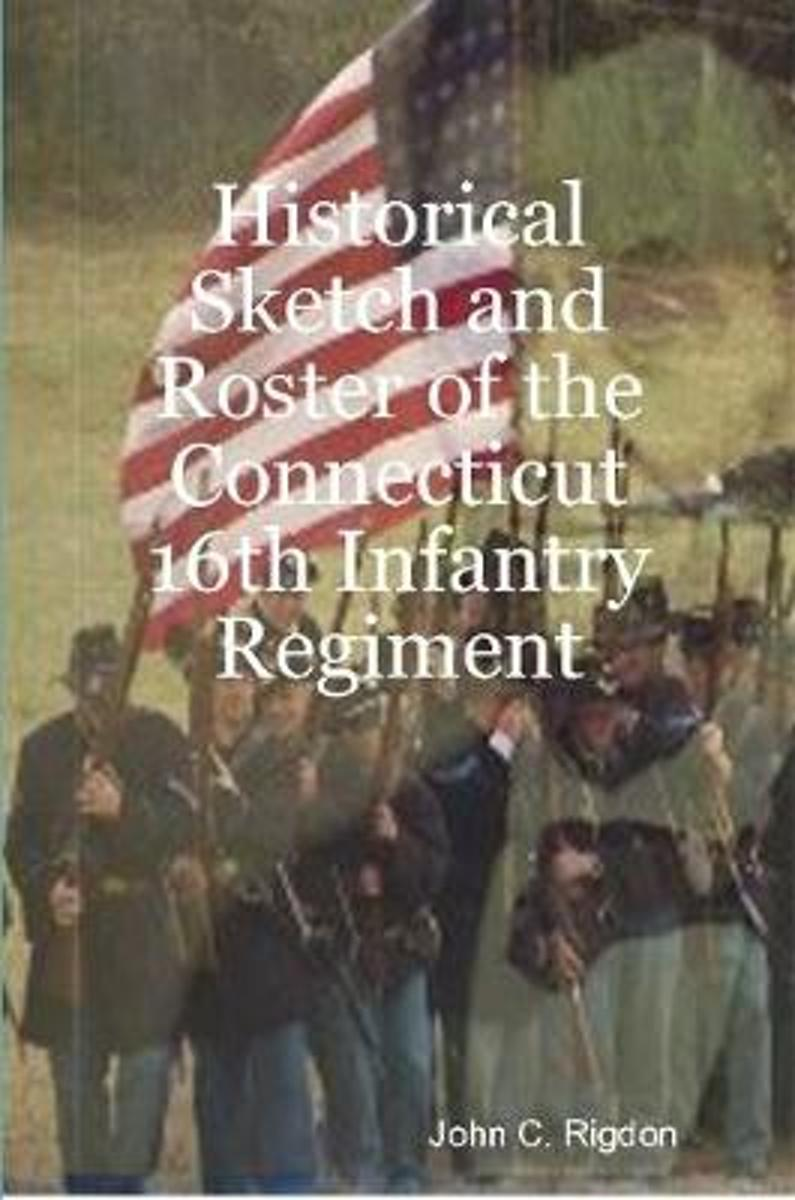 Historical Sketch and Roster of the Connecticut 16th Infantry Regiment