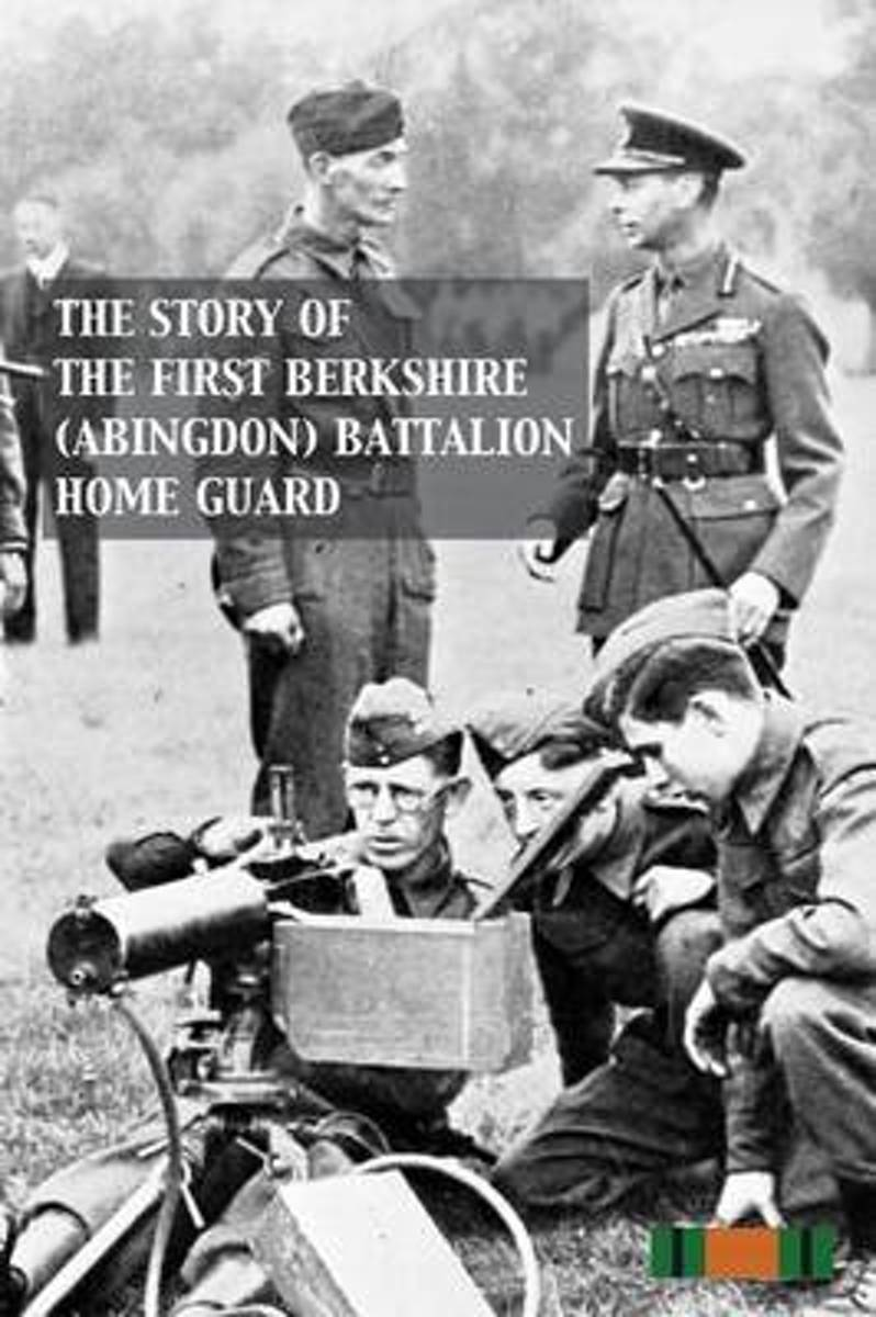 Story of the First Berkshire (Abingdon) Battalion Home Guard