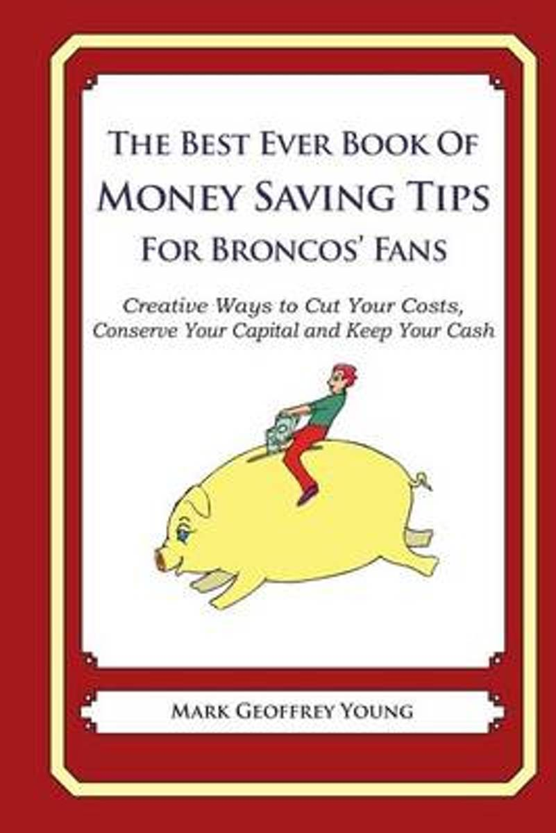 The Best Ever Book of Money Saving Tips for Broncos' Fans