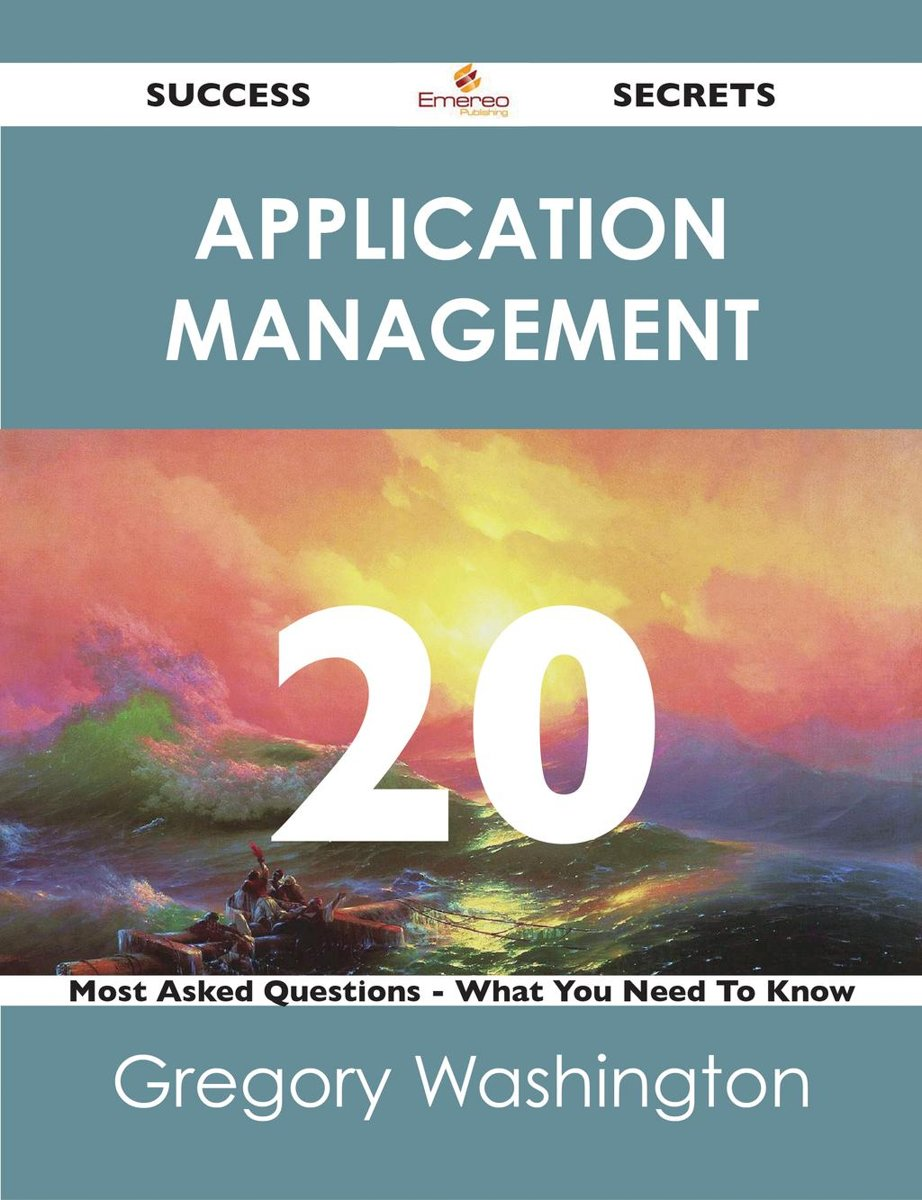 Application Management 20 Success Secrets - 20 Most Asked Questions On Application Management - What You Need To Know