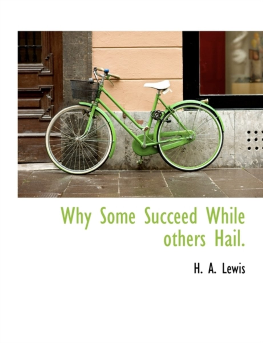 Why Some Succeed While Others Hail.