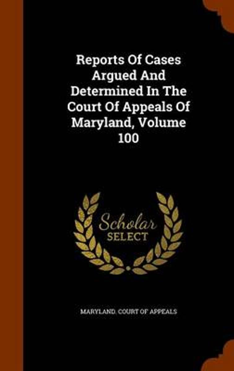 Reports of Cases Argued and Determined in the Court of Appeals of Maryland, Volume 100