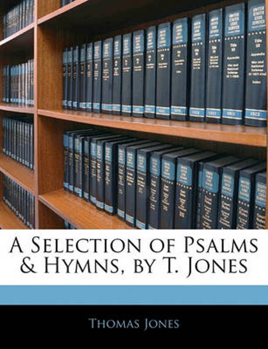 A Selection of Psalms & Hymns, by T. Jones