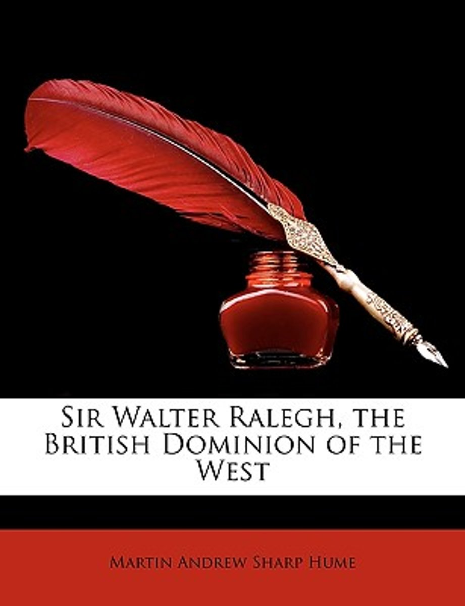 Sir Walter Ralegh, the British Dominion of the West